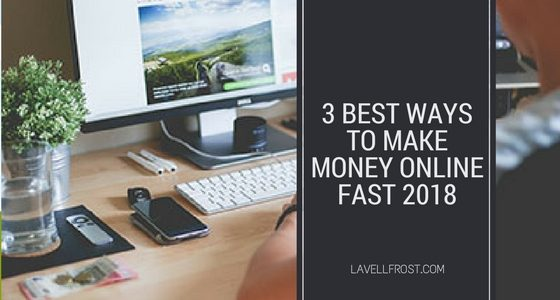 3 best ways to make money online fast 2018